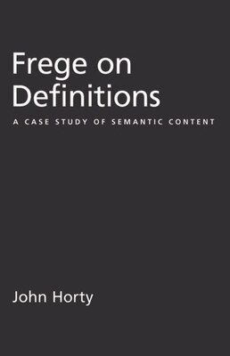 Book Frege On Definitions: A Case Study Of Semantic Content by John Horty