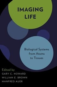 Book Imaging Life: Biological Systems from Atoms to Tissues by Gary C. Howard
