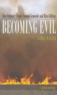Book Becoming Evil: How Ordinary People Commit Genocide and Mass Killing by James E. Waller