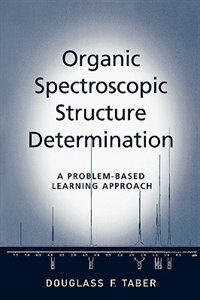Book Organic Spectroscopic Structure Determination: A Problem-based Learning Approach by Douglass F. Taber