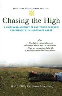 Book Chasing The High: A Firsthand Account of One Young Persons Experience with Substance Abuse by Kyle Keegan