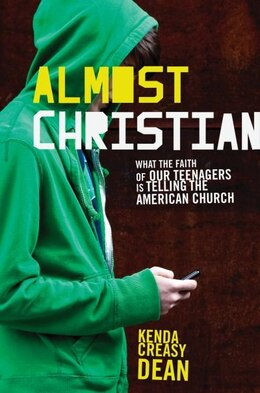 Book Almost Christian: What the Faith of Our Teenagers is Telling the American Church by Kenda Creasy Dean