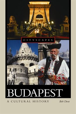 Book Budapest: A Cultural History by Bob Dent