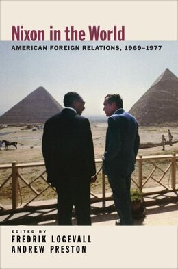 Book Nixon in the World: American Foreign Relations, 1969-1977 by Fredrik Logevell