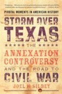 Book Storm over Texas: The Annexation Controversy and the Road to Civil War by Joel H. Silbey