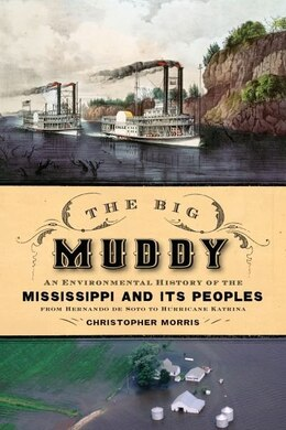 Book The Big Muddy: An Environmental History of the Mississippi and Its Peoples, from Hernando de Soto… by Christopher Morris