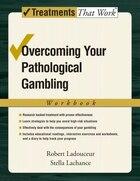 Overcoming Your Pathological Gambling: Workbook