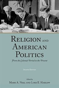 Book Religion And American Politics: From The Colonial Period To The Present by Mark A. Noll