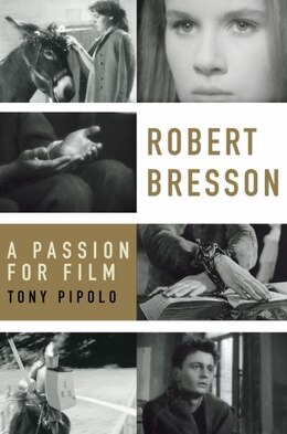 Book Robert Bresson: A Passion for Film by Tony Pipolo