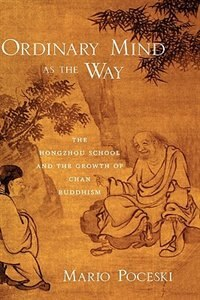 Book Ordinary Mind as the Way: The Hongzhou School and the Growth of Chan Buddhism by Mario Poceski