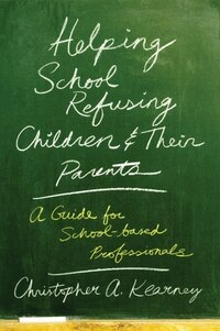 Helping School-refusing Children and Their Parents: A Guide for School-based Professionals