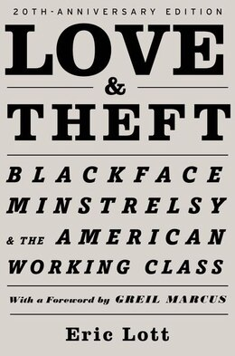 Book Love and Theft: Blackface Minstrelsy and the American Working Class by Eric Lott