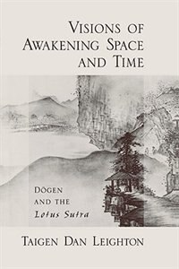 Book Visions of Awakening Space and Time: Dogen and the Lotus Sutra by Taigen Dan Leighton