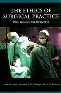 Book The Ethics of Surgical Practice: Cases, Dilemmas, and Resolutions by James W. Jones