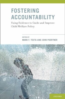 Book Fostering Accountability: Using Evidence to Guide and Improve Child Welfare Policy by Mark F. Testa