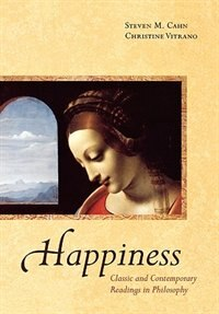 Book Happiness: Classic and Contemporary Readings in Philosophy by Steven M. Cahn