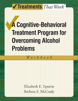Book Overcoming Alcohol Use Problems: A Cognitive-Behavioral Treatment Program Workbook by Elizabeth E. Epstein