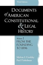 Documents in American Constitutional and Legal History: Volume 1: From the Founding to 1896