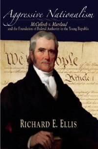 Book Aggressive Nationalism: McCulloch v. Maryland and the Foundation of Federal Authority in the Young… by Richard E. Ellis