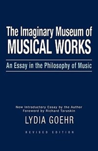 The Imaginary Museum of Musical Works: An Essay in the Philosophy of Music, Revised Edition