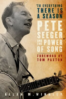 Book Pete Seeger and the Power of Song by Alan M. Winkler