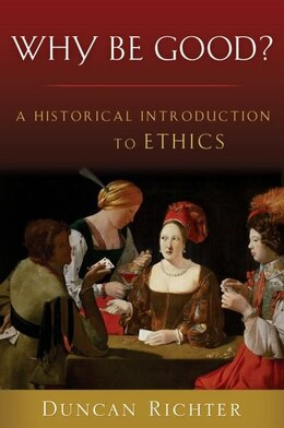 Book Why Be Good?: A Historical Introduction to Ethics by Duncan Richter
