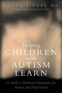 Book Helping Children with Autism Learn: Treatment Approaches for Parents and Professionals by Bryna Siegel