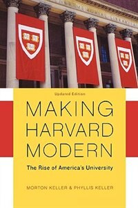 Book Making Harvard Modern: The Rise of Americas University by Morton Keller