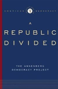 Book Institutions of American Democracy: A Republic Divided by Annenberg Democracy Project