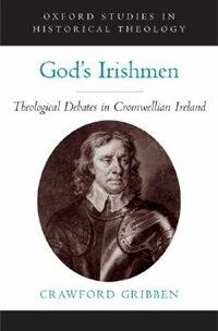 Gods Irishmen: Theological Debates in Cromwellian Ireland