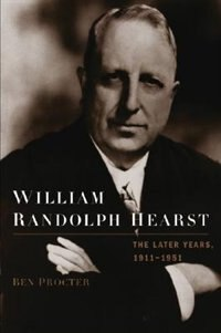 Book William Randolph Hearst: The Later Years, 1911-1951 by Ben Procter