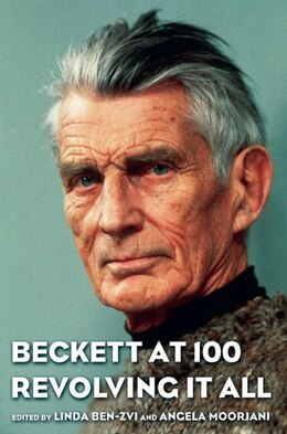 Book Beckett at 100: Revolving it All by Linda Ben-Zvi