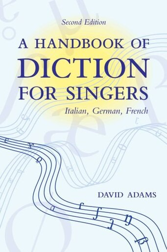 A Handbook of Diction for Singers: Italian, German, French by David Adams