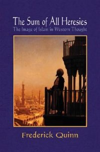 Book The Sum Of All Heresies: The Image Of Islam In Western Thought by Frederick Quinn