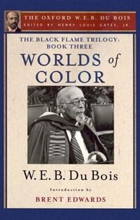 Book The Black Flame Trilogy: Book Three, Worlds of Color: The Oxford W. E. B. Du Bois, Volume 13 by Henry Louis Gates