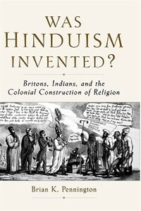 Book Was Hinduism Invented?: Britons, Indians, And The Colonial Construction Of Religion by Brian K. Pennington