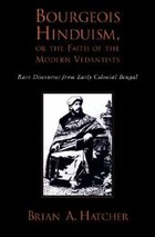 Bourgeois Hinduism, or Faith of the Modern Vedantists: Rare Discourses from Early Colonial Bengal