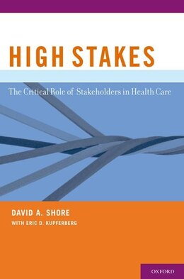 Book High Stakes: The Critical Role of Stakeholders in Health Care by David A. Shore