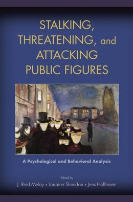 Book Stalking, Threatening, and Attacking Public Figures: A Psychological and Behavioral Analysis by J. Reid Meloy