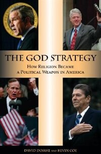 Book The God Strategy: How Religion Became A Political Weapon In America by David Domke