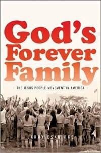 Book Gods Forever Family: The Jesus People Movement in America by Larry Eskridge