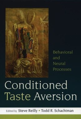 Book Conditioned Taste Aversion: Neural and Behavioral Processes by Steve Reilly