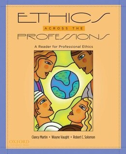 Book Ethics Across the Professions: A Reader for Professional Ethics by Clancy Martin
