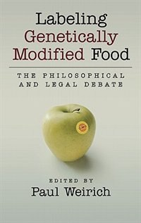 Book Labeling Genetically Modified Food: The Philosophical And Legal Debate by Paul Weirich