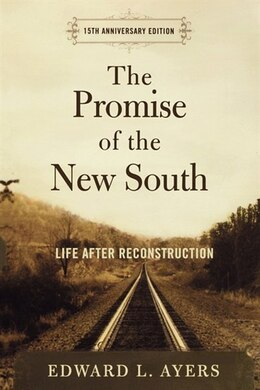 Book The Promise Of The New South: Life After Reconstruction by Edward L. Ayers