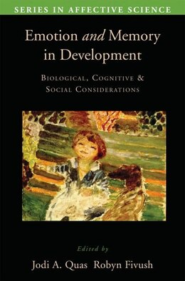 Book Emotion in Memory and Development: Biological, Cognitive, and Social Considerations by Jodi A. Quas
