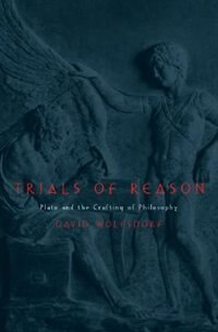 Book Trials Of Reason: Plato And The Crafting Of Philosophy by David Wolfsdorf