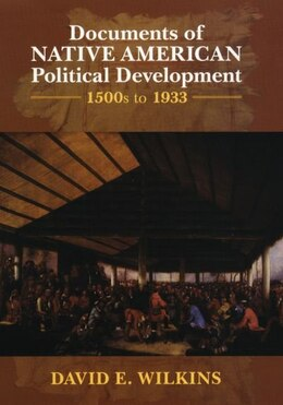 Book Documents of Native American Political Development: 1500s to 1933 by David E. Wilkins