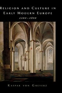 Book Religion and Culture in Early Modern Europe, 1500-1800 by Kasper von Greyerz