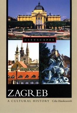 Book Zagreb: A Cultural History by Celia Hawkesworth